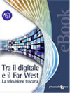 Tra il digitale e il Far West. La televisione toscana.